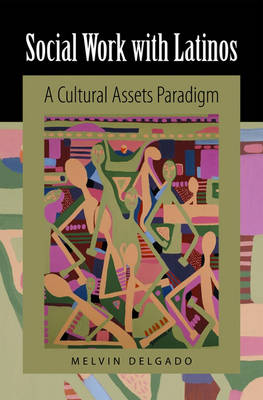Social Work with Latinos: A Cultural Assets Paradigm (Hardback)