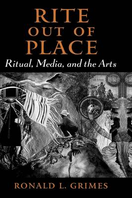 Rite out of Place: Ritual, Media, and the Arts (Hardback)