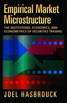 Empirical Market Microstructure: The Institutions, Economics, and Econometrics of Securities Trading (Hardback)