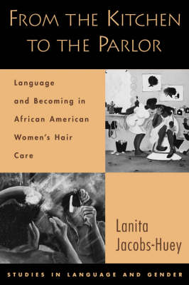 From the Kitchen to the Parlor: Language and Becoming in African American Women's Hair Care - Studies in Language and Gender (Paperback)