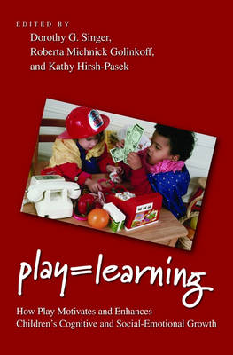 Play = Learning: How Play Motivates and Enhances Children's Cognitive and Social-Emotional Growth (Hardback)