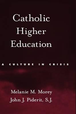 Catholic Higher Education: A Culture in Crisis (Hardback)