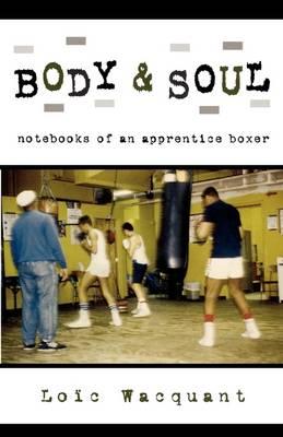Body & Soul: Notebooks of an Apprentice Boxer (Paperback)