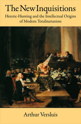 The New Inquisitions: Heretic-Hunting and the Intellectual Origins of Modern Totalitarianism (Hardback)