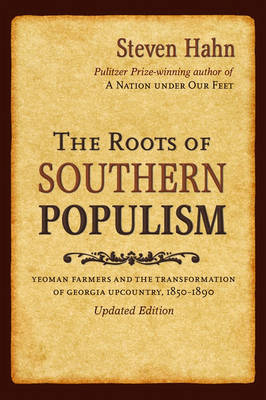 The Roots of Southern Populism: Yeoman Farmers and the Transformation of the Georgia Upcountry, 1850-1890 (Paperback)