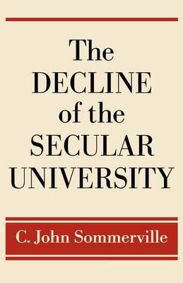 The Decline of the Secular University (Hardback)