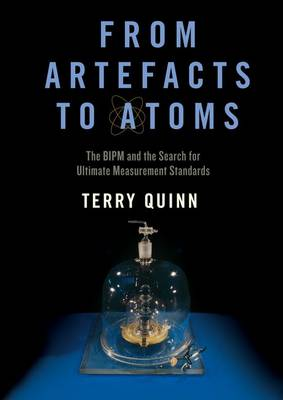 From Artefacts to Atoms: The BIPM and the Search for Ultimate Measurement Standards (Hardback)