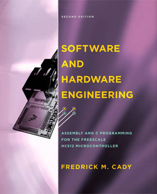 Software and Hardware Engineering: Assembly and C Programming for the Freescale HCS12 Microcontroller (Paperback)
