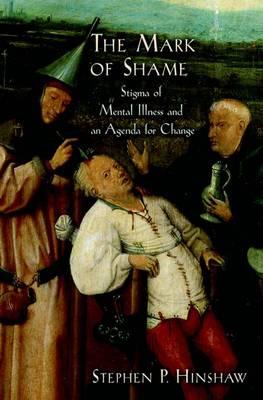 The Mark of Shame: Stigma of Mental Illness and an Agenda for Change (Hardback)