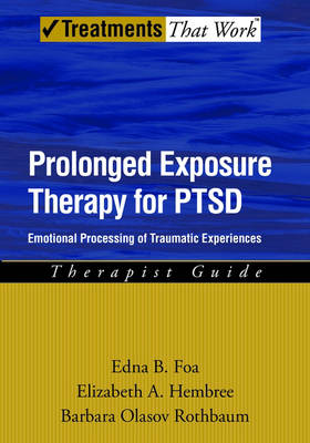 Prolonged Exposure Therapy for PTSD: Emotional Processing of Traumatic Experiences, Therapist Guide - Treatments That Work (Paperback)