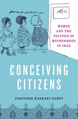 Conceiving Citizens: Women and the Politics of Motherhood in Iran (Paperback)