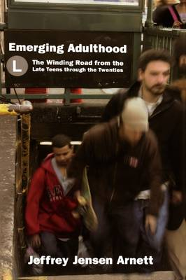 Emerging Adulthood: The Winding Road from the Late Teens Through the Twenties (Paperback)