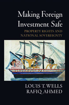 Making Foreign Investment Safe: Property Rights and National Sovereignty (Hardback)
