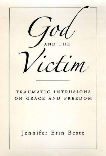 God and the Victim: Traumatic Intrusions on Grace, and Freedom - AAR Academy Series (Hardback)
