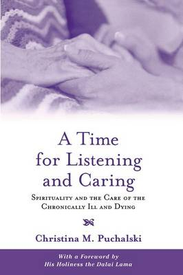 A Time for Listening and Caring: Spirituality and the Care of the Chronically Ill and Dying (Hardback)