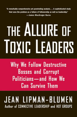 The Allure of Toxic Leaders: Why We Follow Destructive Bosses and Corrupt Politicians-and How We Can Survive Them (Paperback)