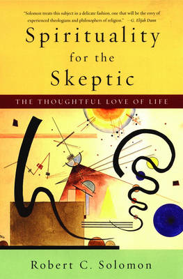 Spirituality for the Skeptic: The Thoughtful Love of life (Paperback)