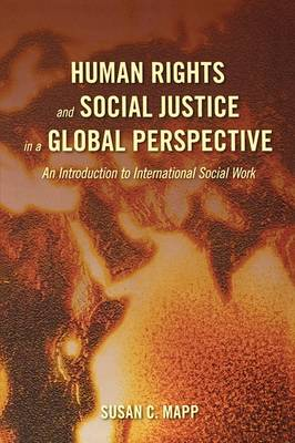 Human Rights and Social Justice in a Global Perspective: An Introduction to International Social Work (Paperback)