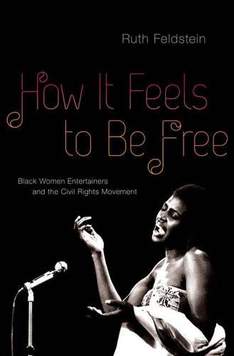 How It Feels to Be Free: Black Women Entertainers and the Civil Rights Movement (Hardback)