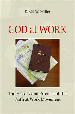 God at Work: The History and Promise of the Faith at Work Movement (Hardback)