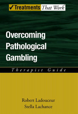 Overcoming Pathological Gambling: Therapist Guide - Treatments That Work (Paperback)