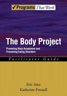 The Body Project: Facilitator Guide: Promoting Body Acceptance and Preventing Eating Disorders - Treatments That Work (Paperback)