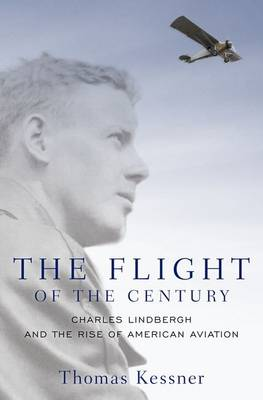 The Flight of the Century: Charles Lindbergh and the Rise of American Aviation - Pivotal Moments in American History (Hardback)