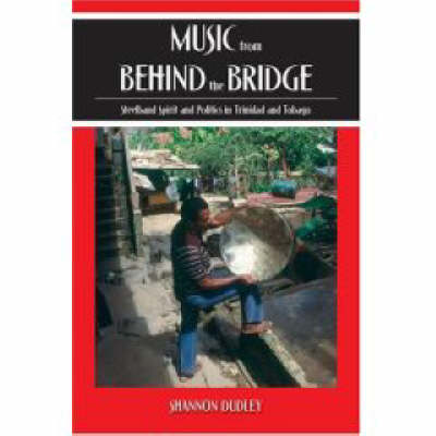 Music from behind the Bridge: Steelband Spirit and Politics in Trinidad and Tobago (Paperback)
