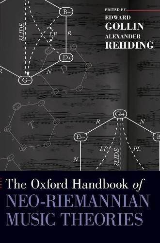The Oxford Handbook of Neo-Riemannian Music Theories - Oxford Handbooks (Hardback)