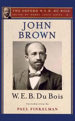 John Brown: The Oxford W. E. B. Du Bois, Volume 4 (Hardback)