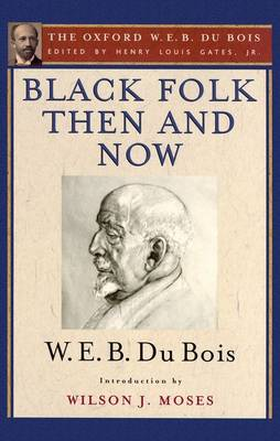 Black Folk Then and Now: An Essay in the History and Sociology of the Negro Race: The Oxford W. E. B. Du Bois, Volume 7 (Hardback)