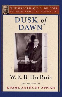 Dusk of Dawn: An Essay Toward an Autobiography of a Race Concept: The Oxford W. E. B. Du Bois, Volume 8 (Hardback)