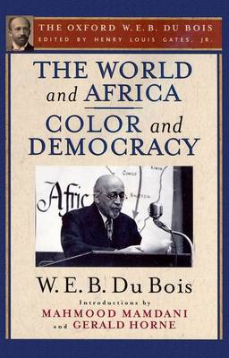 The World and Africa: An Inquiry into the Part Which Africa Has Played in World History and Color and De: The Oxford W. E. B. Du Bois, Volume 9 (Hardback)