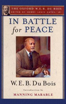 In Battle for Peace: The Story of My 83rd Birthday: The Oxford W. E. B. Du Bois, Volume 10 (Hardback)