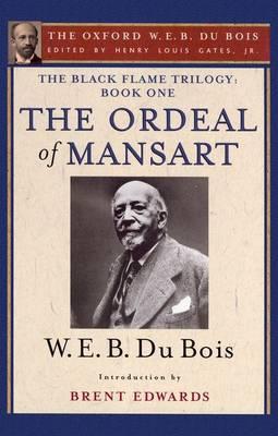 The Black Flame Trilogy: Book One, The Ordeal of Mansart: The Oxford W. E. B. Du Bois, Volume 11 (Hardback)