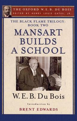 The Black Flame Trilogy: Book Two, Mansart Builds a School: The Oxford W. E. B. Du Bois, Volume 12 (Hardback)