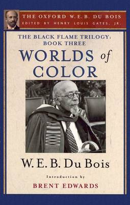 The Black Flame Trilogy: Book Three, Worlds of Color: The Oxford W. E. B. Du Bois, Volume 13 (Hardback)