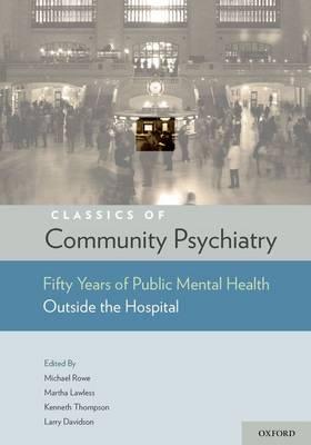 Classics of Community Psychiatry: Fifty Years of Public Mental Health Outside the Hospital (Hardback)