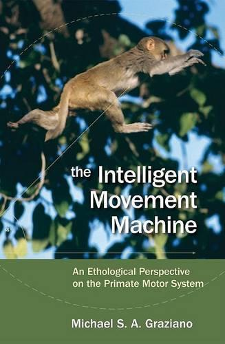 The Intelligent Movement Machine: An Ethological Perspective on the Primate Motor System (Hardback)