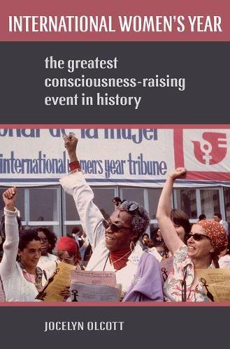 International Women's Year: The Greatest Consciousness-Raising Event in History (Hardback)