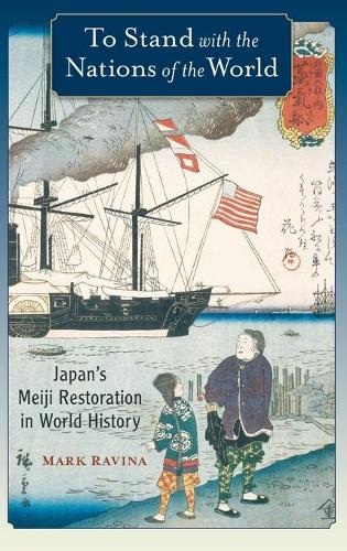To Stand with the Nations of the World: Japan's Meiji Restoration in World History (Hardback)