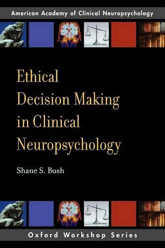 Ethical Decision-Making in Clinical Neuropsychology - AACN Workshop Series (Paperback)