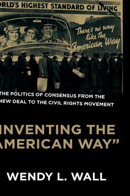 """Inventing the """"American Way"""": The Politics of Consensus from the New Deal to the Civil Rights Movement (Hardback)"""