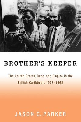 Brother's Keeper: The United States, Race, and Empire in the British Caribbean, 1937-1962 (Paperback)