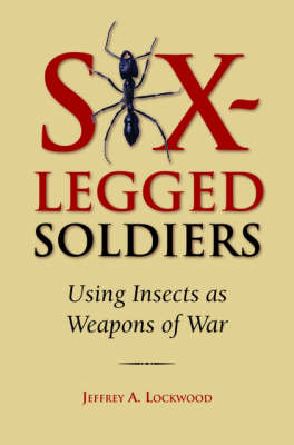 Six-legged Soldiers: Using Insects as Weapons of War (Hardback)