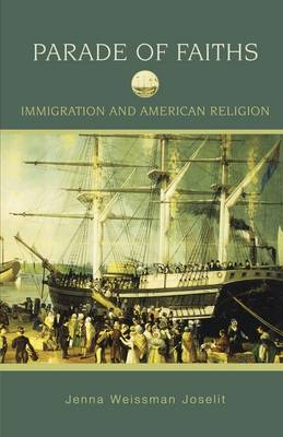 Parade of Faiths: Immigration and American Religion - Religion in American Life (Paperback)
