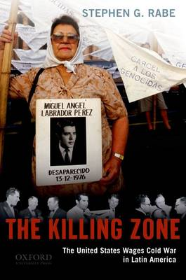 The Killing Zone: The United States Wages Cold War in Latin America (Paperback)