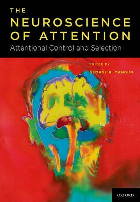 The Neuroscience of Attention: The Neuroscience of Attention: Attentional Control and Selection - The Neuroscience of Attention (Hardback)