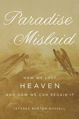 Paradise Mislaid: How We Lost Heaven and How We Can Regain It (Paperback)