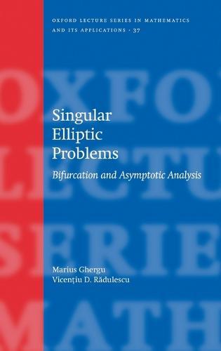 Singular Elliptic Problems: Bifurcation & Asymptotic Analysis - Oxford Lecture Series in Mathematics and Its Applications (Hardback)